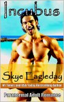 Incubus Paranormal Adult Romance: Irresistible Sex - Skye Eagleday