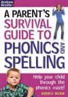 Parent's Survival Guide to Phonics and Spelling: Help Your Child Through the Phonics Maze! - Andrew Brodie