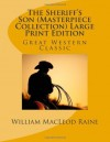 The Sheriff's Son (Masterpiece Collection) Large Print Edition: Great Western Classic (Masterpiece Collection - Great Western Classic) - William MacLeod Raine
