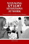 Managing Sticky Situations at Work: Communication Secrets for Success in the Workplace - Joan C. Curtis
