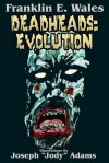 "Deadheads: Evolution - Franklin E. Wales, Joseph ""Jody"" Adams, Jacki Wales"