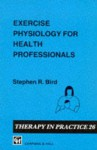 Exercise Physiology for Health Professionals - Stephen R. Bird