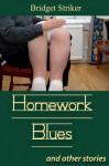Homework Blues & Other Stories - Bridget Striker, Bethany Burke