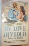 By Love Divided - Rebecca Burton