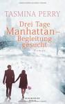 Drei Tage Manhattan - Begleitung gesucht: Roman - Tasmina Perry, Katrin Behringer