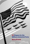 84 Slogans for the Military-Industrial Party - Barry Krusch