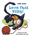 Love That Kitty!: The Story of a Boy Who Wanted to Be a Cat - Jeff Jarka