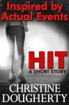 Hit: A Short Story Inspired by Actual Events - Christine Dougherty