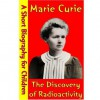 Marie Curie : The Discovery of Radioactivity (A Short Biography for Children) - Best Children's Biographies