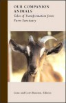 Our Companion Animals: Tales of Transformation from Farm Sanctuary - Gene Bauston