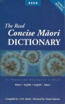 The Reed Concise Māori Dictionary: Māori-English and English-Māori - A.W. Reed, Timoti Karetu, T. S. Kāretu