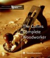 The Collins Complete Woodworker: A Detailed Guide to Design, Techniques, and Tools for the Beginner and Expert - Editors of Woodworker's Journal, Woodworker's Journal