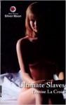Ultimate Slaves - Denise La Croix