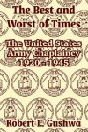 The Best and Worst of Times: The United States Army Chaplaincy 1920 - 1945 - Robert L. Gushwa