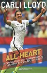All Heart: My Dedication and Determination to Become One of Soccer's Best - Carli Lloyd, Wayne Coffey