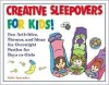 Creative Sleepovers for Kids! : Fun Activities, Themes, and Ideas for Overnight Parties for Boys or Girls - Julie Lavender