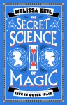 The Secret Science of Magic - Melissa Keil