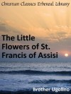 The Little Flowers of St. Francis of Assisi - Enhanced Version - Brother Ugolino