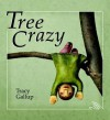 Tree Crazy (A Crazy Little Series) - Tracy Gallup