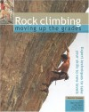 Rock Climbing: Moving Up the Grades: Expert Techniques to Take Your Skills to New Levels - Malcolm Creasey, Nigel Shepherd