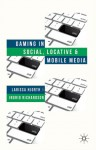 Gaming in Social, Locative and Mobile Media - Larissa Hjorth, Ingrid Richardson