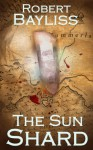 The Sun Shard (Flint and Steel, Fire and Shadow. Book 1) - Rob Bayliss