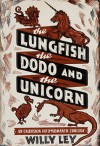The Lungfish, the Dodo, and the Unicorn - Willy Ley