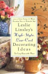 Leslie Linsley's High Style, Low Cost Decorating Ideas: For Every Room In The House - Leslie Linsley