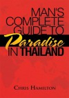 Man's Complete Guide to Paradise in Thailand - Chris Hamilton