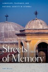 Streets of Memory: Landscape, Tolerance, and National Identity in Istanbul - Amy Mills