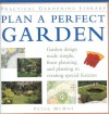 Plan a Perfect Garden: Garden Design Made Simple, from Planning and Planting to Creating Special Features - Peter McHoy