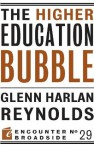 The Higher Education Bubble (Encounter Broadside) - Glenn Harlan Reynolds