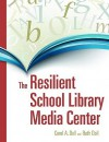 The Resilient School Library - Carol A. Doll, Beth Doll