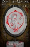 Don't Let Murder Rune Your Knight - Dean Kennedy, Josh Buhlman