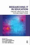 Researching It in Education - Anne McDougall, Anthony Jones, Nick Reynolds, John Murnane