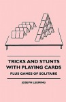 Tricks and Stunts with Playing Cards - Plus Games of Solitaire - Joseph Leeming