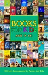 Books For Kids Age (9-12): 100 Books Recommended by Parents and Kids Aged 9 to 12 Years - Sandra Ehlert, Lois Martin