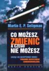 Co możesz zmienić, a czego nie możesz - Martin E.P. Seligman