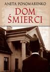 Dom śmierci - Aneta Ponomarenko