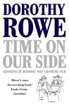 Time on Our Side: Growing in Wisdom, Not Growing Old - Dorothy Rowe