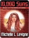 10,000 Suns - Michelle L. Levigne