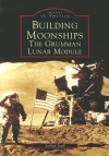 Building Moonships: The Grumman Lunar Module (Images of America: New York) - Joshua Stoff