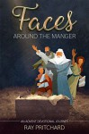 Faces Around the Manger: Daily Advent Devotional - Ray Pritchard