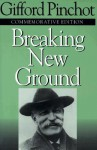 Breaking New Ground - Gifford Pinchot, Char Miller, V. Alaric Sample, Al Sample