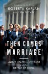 Then Comes Marriage: United States V. Windsor and the Defeat of DOMA - Edie Windsor, Roberta Kaplan, Lisa Dickey