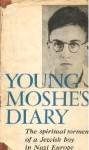 Young Moshe's Diary: The Spiritual Torment of a Jewish Boy in Nazi Europe - Moshe Flinker, Geoffrey Wigoder, Saul Esh