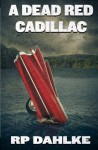 A Dead Red Cadillac - R.P. Dahlke