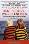 Best Friends, Worst Enemies: Understanding the Social Lives of Children - Michael G. Thompson, Lawrence J. Cohen, Catherine O'Neill Grace