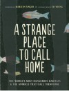 A Strange Place to Call Home: The World's Most Dangerous Habitats & the Animals That Call Them Home - Marilyn Singer, Ed Young