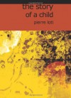 The Story of a Child - Pierre Loti